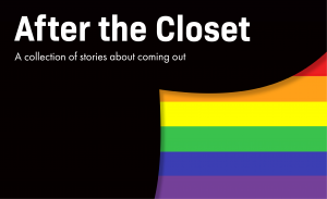 After the Closet: A Collection of Stories About Coming Out